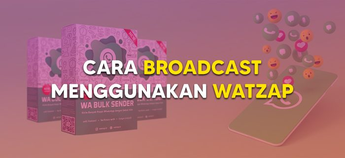 Cara Broadcast Menggunakan WatZap
