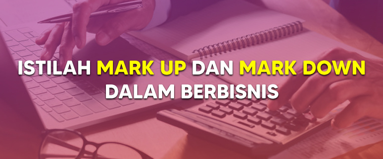 Istilah Mark Up dan Mark Down
