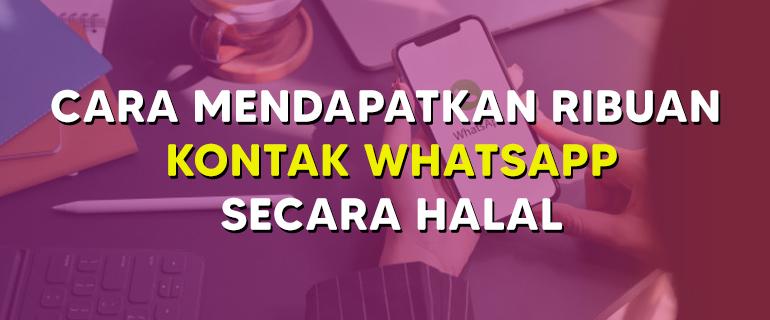Cara Mendapatkan Ribuan Kontak WhatsApp Secara Halal