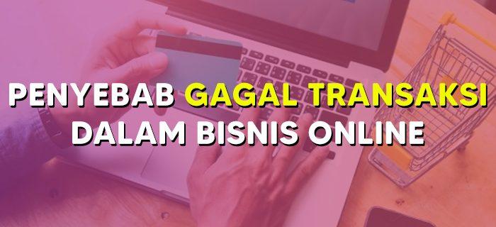 Penyebab Gagal Transaksi Dalam Bisnis Online