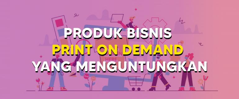 Produk Bisnis Print on Demand yang Menguntungkan