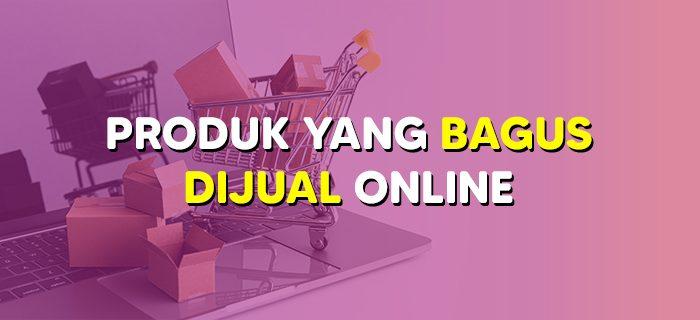Produk yang Bagus Dijual Online