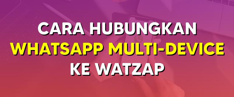 Cara Hubungkan WhatsApp Multi-device ke WatZap